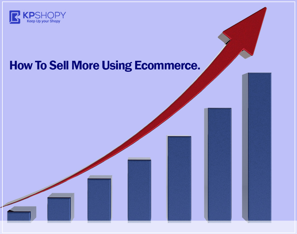 How to Sell More Using Ecommerce