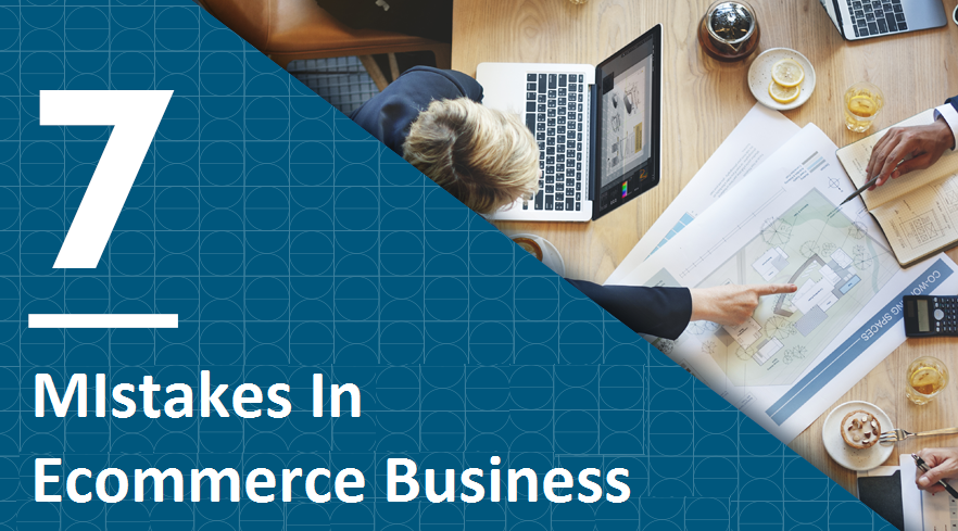 7 Mistakes in E commerce Business