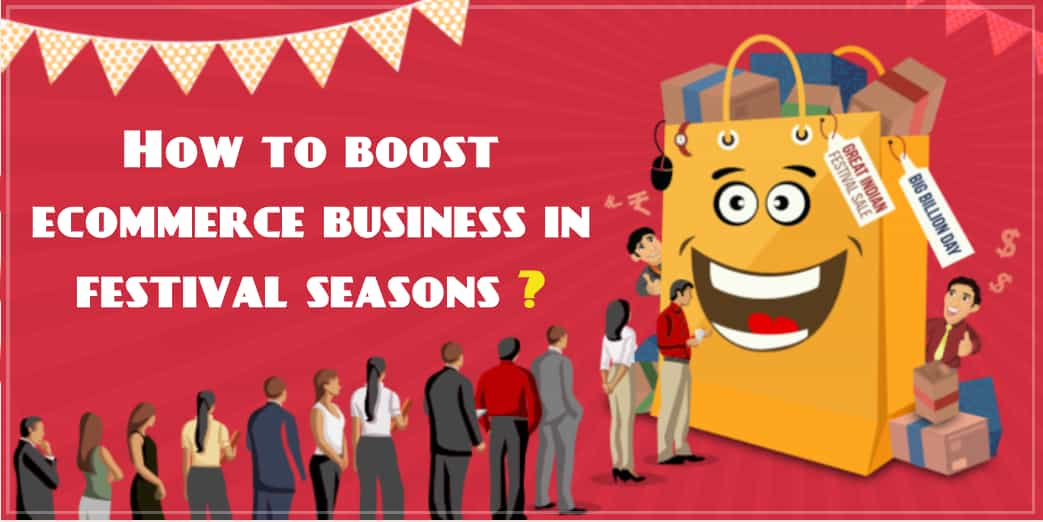 How to Boost Ecommerce Business in Festival Seasons?